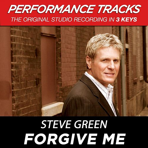 Play & Download Forgive Me (Premiere Performance Plus Track) by Steve Green | Napster