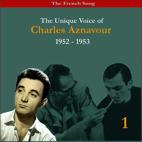 The French Song / The Unique Voice of Charles Aznavour, Volume 1 / Recordings 1952-1953 by Charles Aznavour