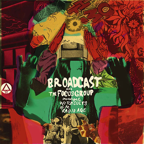 Play & Download Broadcast And The Focus Group Investigate Witch Cults Of The Radio Age by Broadcast | Napster
