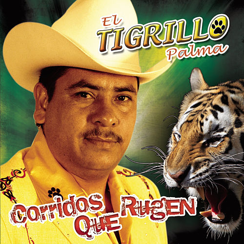 Play & Download Corridos Que Rugen by El Tigrillo Palma | Napster