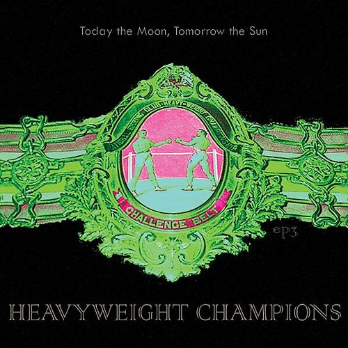 Play & Download Heavyweight Champions by Today The Moon, Tomorrow The Sun | Napster