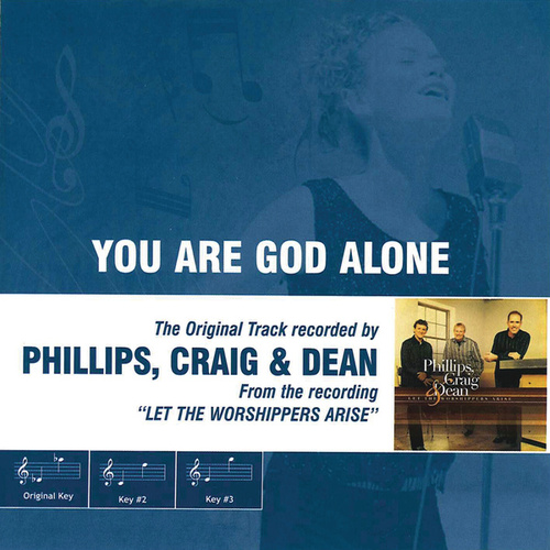 Play & Download You Are God Alone (As Made Popular by Phillips, Craig & Dean) by Phillips, Craig & Dean | Napster