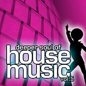 Play & Download Deeper Soul of House Music Vol. 05 (Best of Deep, Soulful and Vocal House) by Various Artists | Napster