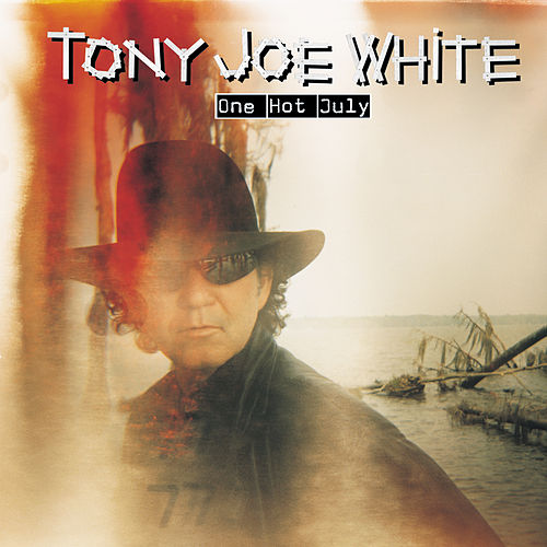 Play & Download One Hot July by Tony Joe White | Napster