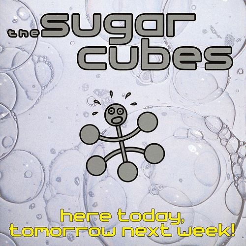 Play & Download Here Today, Tomorrow, Next Week by The Sugarcubes | Napster