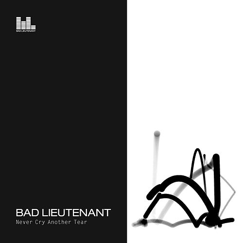 Play & Download Never Cry Another Tear by Bad Lieutenant | Napster