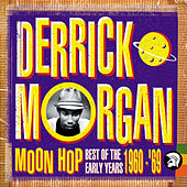 Play & Download Moon Hop: Best Of The Early Years 1960-1969 by Derrick Morgan | Napster