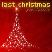 Play & Download Last Christmas Pop Classics by Various Artists | Napster