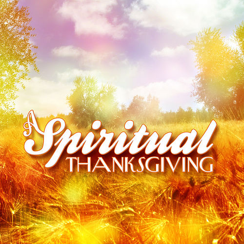 Play & Download A Spiritual Thanksgiving by Various Artists | Napster