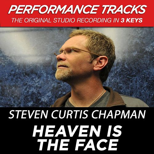 Play & Download Heaven Is The Face (Premiere Performance Plus Track) by Steven Curtis Chapman | Napster