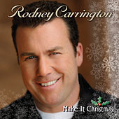 Play & Download Make It Christmas by Rodney Carrington | Napster