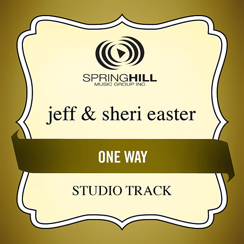 Play & Download One Way (Studio Track) by Jeff and Sheri Easter | Napster