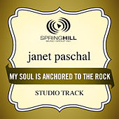 Play & Download My Soul Is Anchored To The Rock (Studio Track) by Janet Paschal | Napster