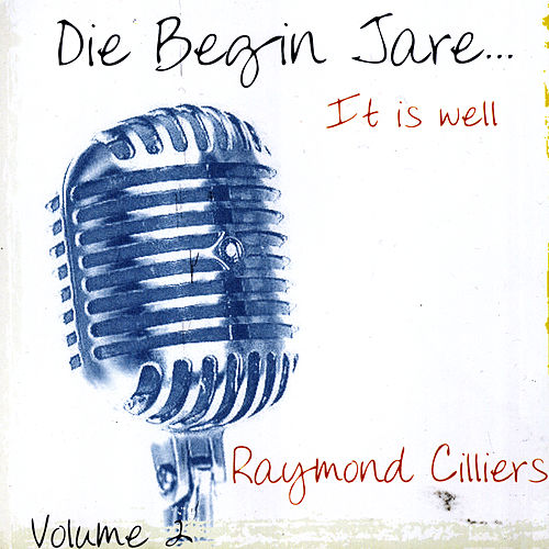 Play & Download Die Begin Jare... It Is Well (Volume 2) by Raymond Cilliers | Napster