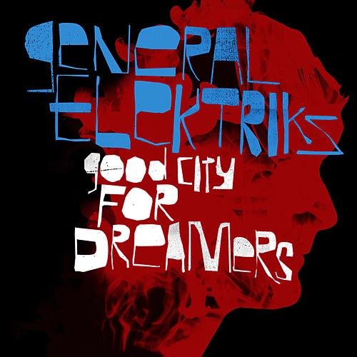 Play & Download Good City For Dreamers by General Elektriks | Napster