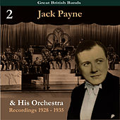 Great British Bands / Jack Payne & His Orchestra, Volume 2 / Recordings 1928 - 1935 by Jack Payne