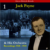 Great British Bands / Jack Payne & His Orchestra, Volume 1 / Recordings 1928 - 1935 by Jack Payne