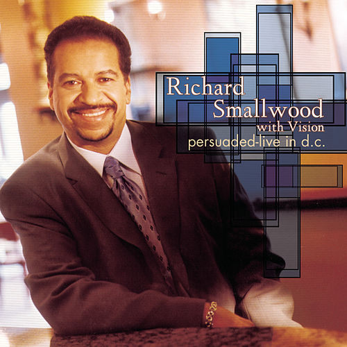 Play & Download Persuaded - Live in D.C. by Richard Smallwood | Napster