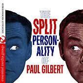 The Split Personality Of Paul Gilbert (Digitally Remastered) by Paul Gilbert