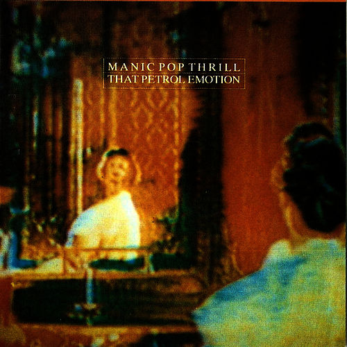Play & Download Manic Pop Thrill by That Petrol Emotion | Napster