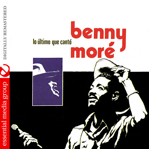 Play & Download Lo Ultimo Que Canto (Digitally Remastered) by Beny More | Napster