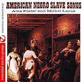 Play & Download American Negro Slave Songs (Digitally Remastered) by Alex Foster | Napster