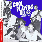 Cool Playing Blues: Chicago Style (Digitally Remastered) by Various Artists