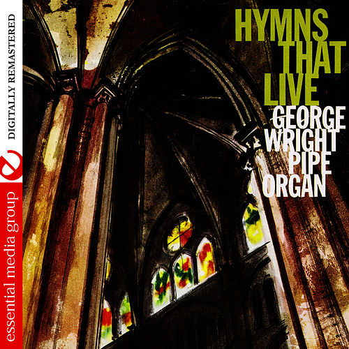 Hymns That Live (Digitally Remastered) by George Wright
