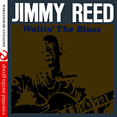 Wailin' The Blues (Digitally Remastered) by Jimmy Reed
