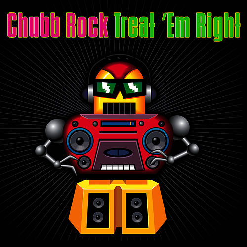 Play & Download Treat 'Em Right (Re-Recorded / Remastered) by Chubb Rock | Napster