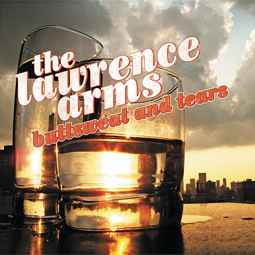 Buttsweat and Tears by The Lawrence Arms