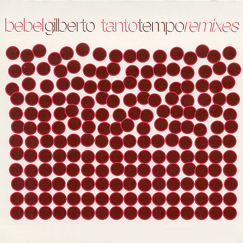 Play & Download Tanto Tempo Remixes by Bebel Gilberto | Napster