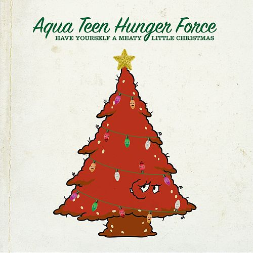 Play & Download Have Yourself a Meaty Little Christmas by Aqua Teen Hunger Force | Napster