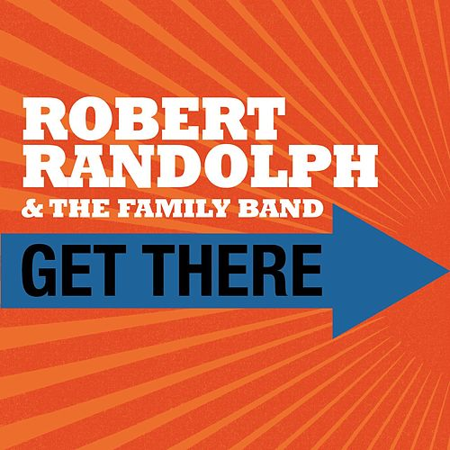Play & Download Get There by Robert Randolph & The Family Band | Napster