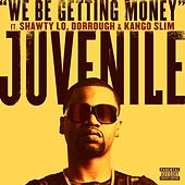 Play & Download We Be Getting Money [feat. Shawty Lo, Dorrough & Kango Slim] by Juvenile | Napster
