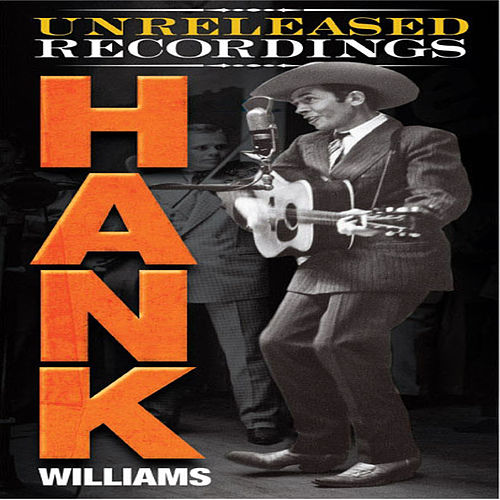 Play & Download The Unreleased Recordings by Hank Williams | Napster