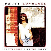 Play & Download The Trouble With The Truth by Patty Loveless | Napster