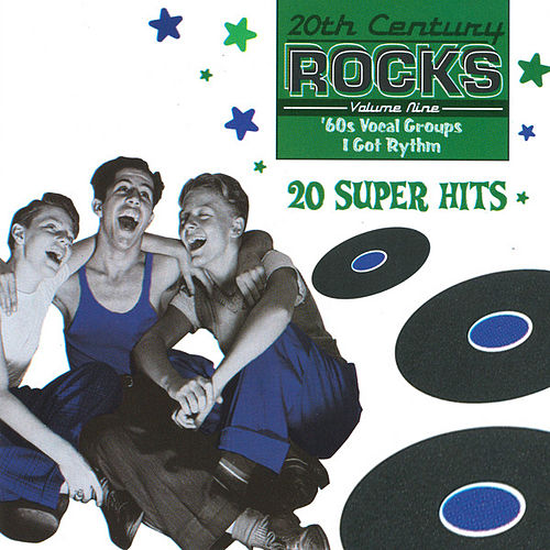Play & Download 20th Century Rocks: 60's Vocal Groups - I Got Rhythm by Various Artists | Napster