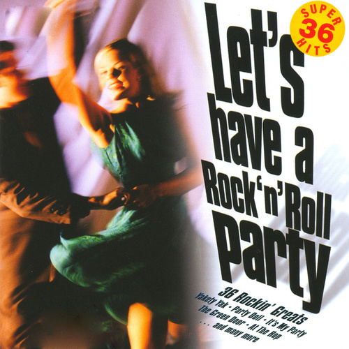 Let's Have A Rock 'N' Roll Party - 36 Rockin' Greats by Various Artists