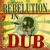 Rebelution In Dub by Yami Bolo