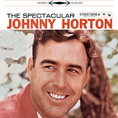 The Spectacular Johnny Horton by Johnny Horton