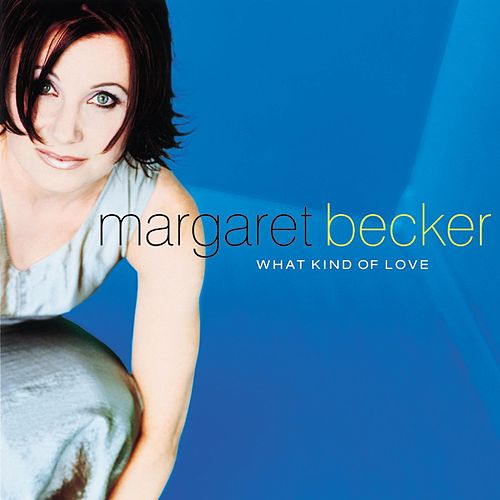 Play & Download What Kind Of Love by Margaret Becker | Napster