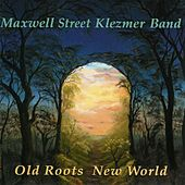 Play & Download Old Roots New World by Maxwell Street Klezmer Band | Napster