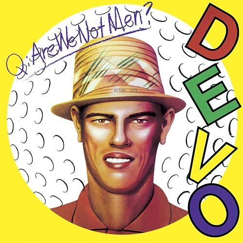 Play & Download Q: Are We Not Men? A: We Are Devo! [Deluxe Remastered Edition] by DEVO | Napster