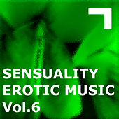 Sensuality – Erotic Music 6 by Various Artists
