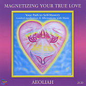 Magnetizing Your True Love by Aeoliah