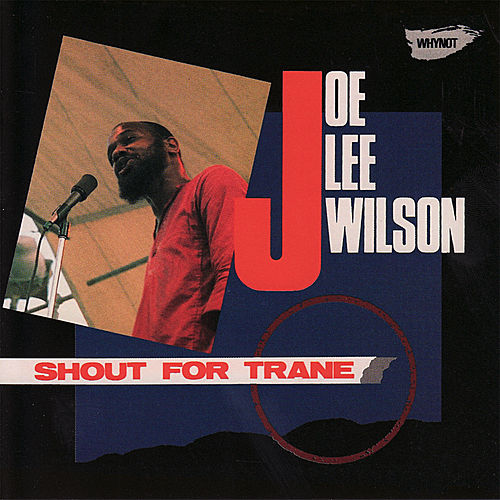 Shout for Trane by Joe Lee Wilson