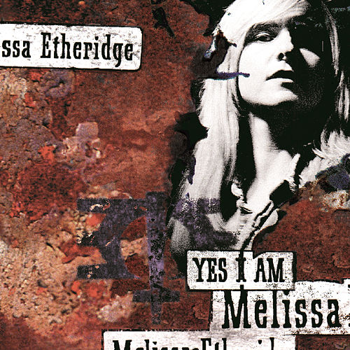Yes I Am by Melissa Etheridge