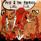Play & Download Little Death by Pete and the Pirates | Napster