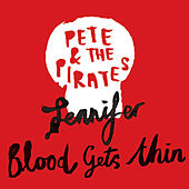 Play & Download Jennifer / Blood Gets Thin by Pete and the Pirates | Napster